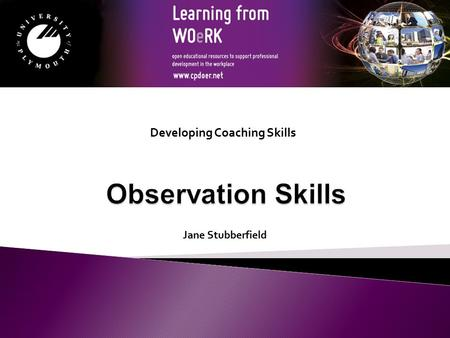 Jane Stubberfield Developing Coaching Skills. By the end of this session you will be able to:  Identify the importance of observation skills in coaching.