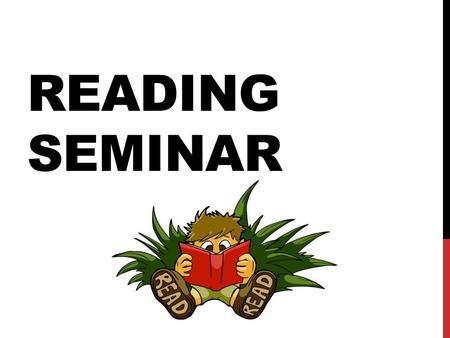 READING SEMINAR. READING SEMINAR V. LANGUAGE ARTS The reading seminar curriculum focuses on vocabulary & basic reading skills as applied to nonfiction.