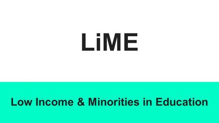 LiME Low Income & Minorities in Education. Overview Team mission statement Selected Interface & Rationale Low-fi prototype structure 3 tasks & task flows.