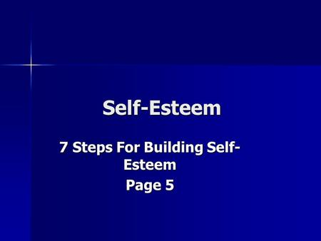Self-Esteem 7 Steps For Building Self- Esteem Page 5.