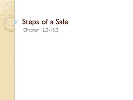 Steps of a Sale Chapter 12.2-15.2. Eight Steps to a Sale 1. Preparation 2. Approach the Customer 3. Determine Needs 4. Present the Product 5. Overcome.