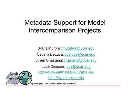 Metadata Support for Model Intercomparison Projects Sylvia Murphy: Cecelia DeLuca: Julien.