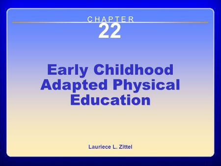 Chapter 22 Early Childhood Adapted Physical Education 22 Early Childhood Adapted Physical Education Lauriece L. Zittel C H A P T E R.