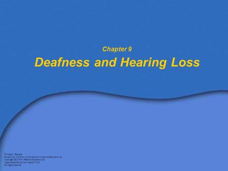 Chapter 9 Deafness and Hearing Loss William L. Heward Exceptional Children: An Introduction to Special Education, 8e Copyright © 2006 by Pearson Education,