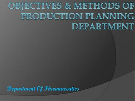 Department Of Pharmaceutics. PRODUCTION It is a process or procedure of converting a set of inputs, namely men, capital, information & energy into finished.
