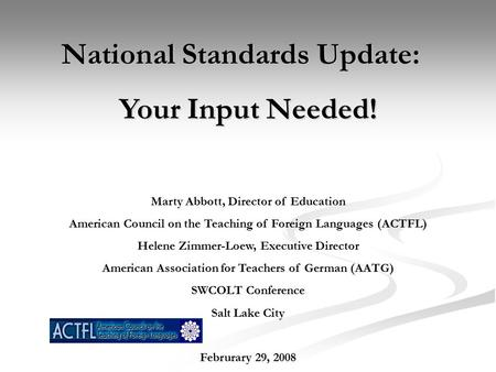 National Standards Update: Your Input Needed! Marty Abbott, Director of Education American Council on the Teaching of Foreign Languages (ACTFL) Helene.