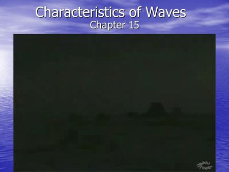 Characteristics of Waves Chapter 15. What are Waves? 15.1 Mechanical Waves – Mechanical Waves – –Requires matter (medium) to carry energy Mediums can.