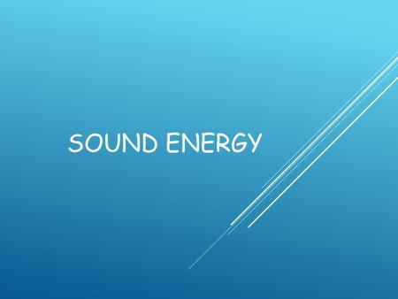SOUND ENERGY. WHAT IS SOUND?  Sound is a form of energy that can be heard and travels in waves.  When matter vibrates or moves back and forth very quickly,