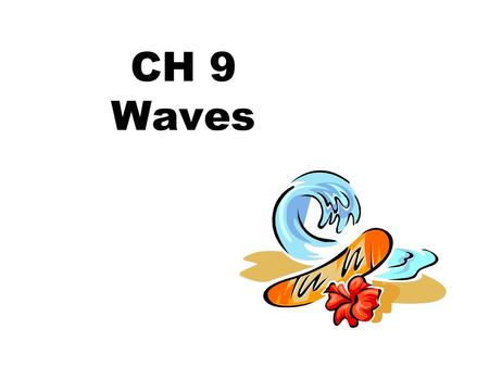 CH 9 Waves. A WAVE is: a disturbance that transmits energy through matter or space in a regular pattern. Most waves are caused by… vibrating matter or.