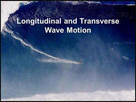 Longitudinal and Transverse Wave Motion. Mechanical Waves Mechanical Waves are waves which propagate through a material medium (solid, liquid, or gas)