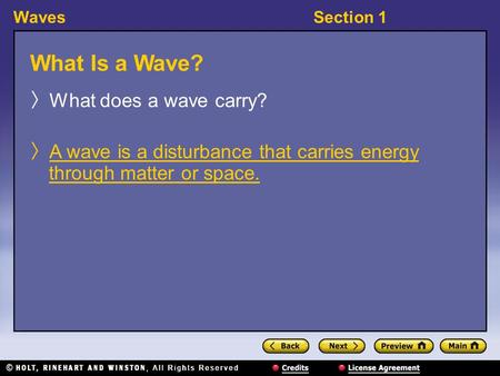 WavesSection 1 What Is a Wave? 〉 What does a wave carry? 〉 A wave is a disturbance that carries energy through matter or space.