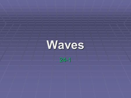 Waves 24-1. Different types of waves carry signals to TV's or radios. Sound and light waves move all around. What are waves? Waves are even responsible.