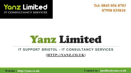 Yanz Limited IT SUPPORT BRISTOL - IT CONSULTANCY SERVICES (  )  Website :  Contact us :
