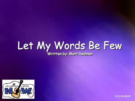Let My Words Be Few Written by: Matt Redman Let My Words Be Few Written by: Matt Redman CCLI #1119107.