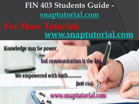 FIN 403 Students Guide - snaptutorial.com snaptutorial.com For More Tutorials www.snaptutorial.com.
