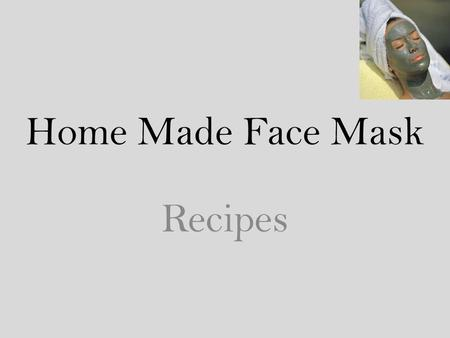 Home Made Face Mask Recipes. Lemon mask for every skin type Mix lemon juice, honey and cold milk and stir well. Apply on the face and leave it on for.