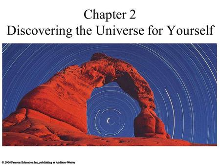 Chapter 2 Discovering the Universe for Yourself. 2.1 Patterns in the Night Sky What does the universe look like from Earth? Why do stars rise and set?