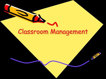 "Classroom Management. What is Classroom Management? ""Classroom management is the practices and procedures that allow teachers to teach and students to."