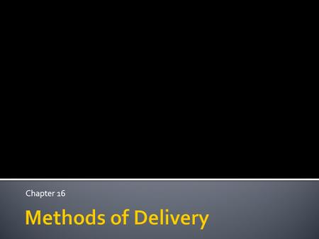 Chapter 16 Methods of Delivery.