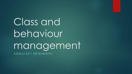 Class and behaviour management TUESDAY 22 ND SEPTEMBER PM.
