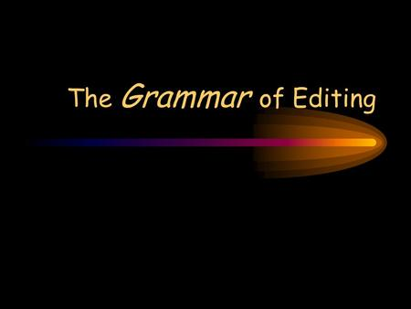 The Grammar of Editing. What is an Edit? ed·it –assembly of 2 or more shots in a linear fashion using cuts, fades, dissolves, and other common transitions.