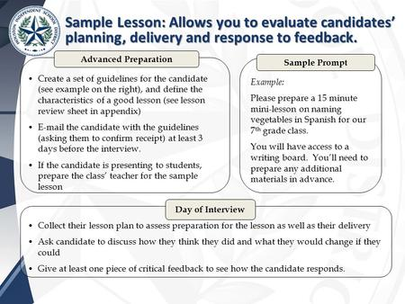 Sample Lesson: Allows you to evaluate candidates' planning, delivery and response to feedback. Create a set of guidelines for the candidate (see example.