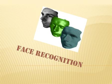 FACE RECOGNITION. A facial recognition system is a computer application for automatically identifying or verifying a person from a digital image or a.