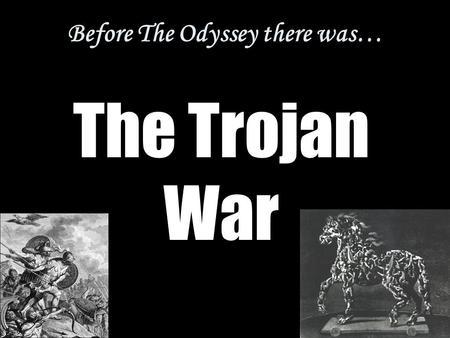 The Trojan War Before The Odyssey there was…. The Trojan War 1193-1184 B.C. (ten years)