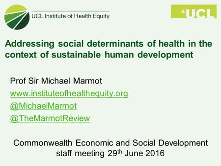 Addressing social determinants of health in the context of sustainable human development Prof Sir Michael Marmot