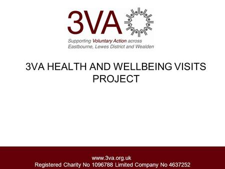 Www.3va.org.uk Registered Charity No 1096788 Limited Company No 4637252 3VA HEALTH AND WELLBEING VISITS PROJECT.