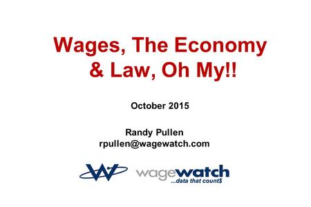 Randy Pullen Wages, The Economy & Law, Oh My!! October 2015.
