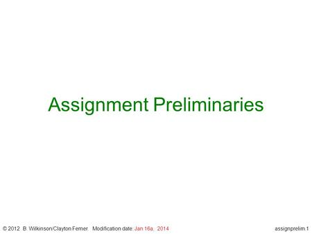 Assignprelim.1 Assignment Preliminaries © 2012 B. Wilkinson/Clayton Ferner. Modification date: Jan 16a, 2014.