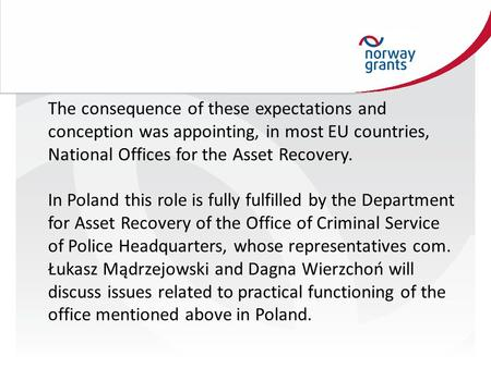 The consequence of these expectations and conception was appointing, in most EU countries, National Offices for the Asset Recovery. In Poland this role.