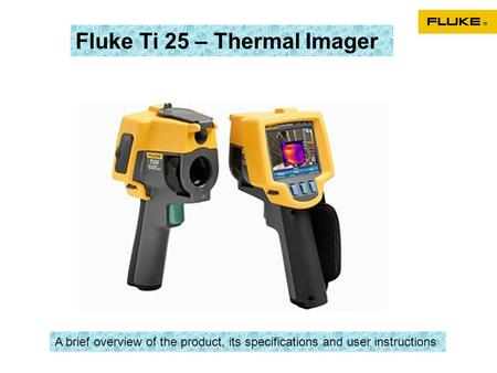 Fluke Ti 25 – Thermal Imager A brief overview of the product, its specifications and user instructions.