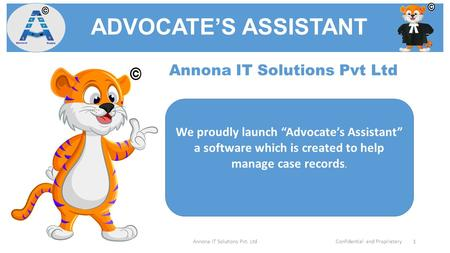 "ADVOCATE'S ASSISTANT Annona IT Solutions Pvt. LtdConfidential and Proprietary 1 Annona IT Solutions Pvt Ltd We proudly launch ""Advocate's Assistant"" a."