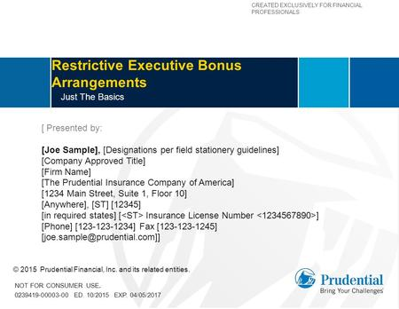 CREATED EXCLUSIVELY FOR FINANCIAL PROFESSIONALS Restrictive Executive Bonus Arrangements Just The Basics [ Presented by: [Joe Sample], [Designations per.
