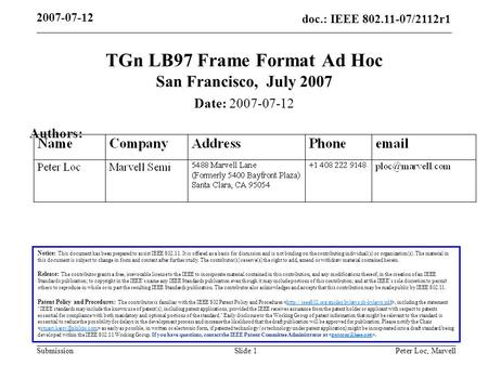 Doc.: IEEE 802.11-07/2112r1 Submission 2007-07-12 Peter Loc, MarvellSlide 1 TGn LB97 Frame Format Ad Hoc San Francisco, July 2007 Notice: This document.