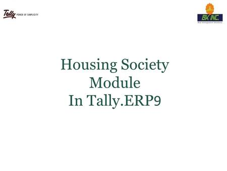 © Tally Solutions Pvt. Ltd. All Rights Reserved Housing Society Module In Tally.ERP 9.