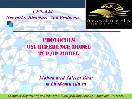 Computer Engineering and Networks, College of Engineering, Majmaah University Protocols OSI reference MODEL TCp /ip model Mohammed Saleem Bhat