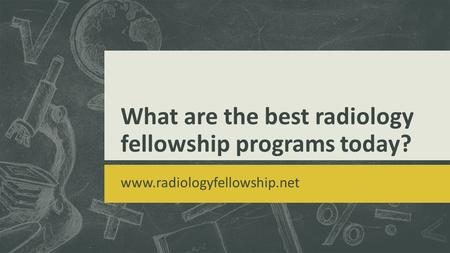 What are the best radiology fellowship programs today? www.radiologyfellowship.net.