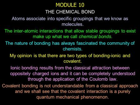 MODULE 10 THE CHEMICAL BOND Atoms associate into specific groupings that we know as molecules. The inter-atomic interactions that allow stable groupings.