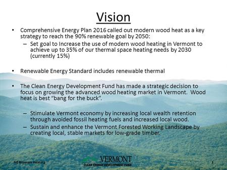 Vision Comprehensive Energy Plan 2016 called out modern wood heat as a key strategy to reach the 90% renewable goal by 2050: – Set goal to Increase the.