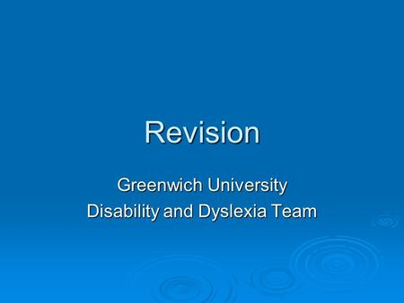 Revision Greenwich University Disability and Dyslexia Team.