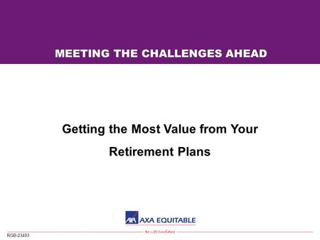 RBG-23496 (rev. 4/04) RGB-23493 MEETING THE CHALLENGES AHEAD Getting the Most Value from Your Retirement Plans.