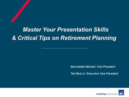 Master Your Presentation Skills & Critical Tips on Retirement Planning Bernadette Mitchell, Vice President Ted Beal Jr. Executive Vice President.
