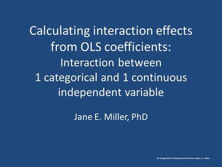 The Chicago Guide to Writing about Multivariate Analysis, 2 nd edition. Calculating interaction effects from OLS coefficients: Interaction between 1 categorical.