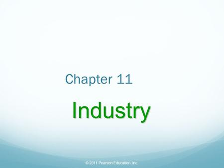 © 2011 Pearson Education, Inc. Chapter 11 Industry.