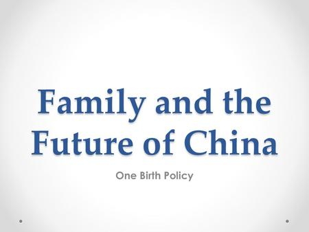 Family and the Future of China One Birth Policy. Demographic Info 90% of China's pop lives on just 1/5 th of the land. In 2012, the pop. Of China was.