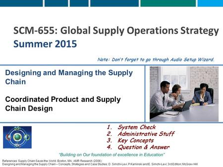References: Supply Chain Saves the World. Boston, MA: AMR Research (2006); Designing and Managing the Supply Chain – Concepts, Strategies and Case Studies;