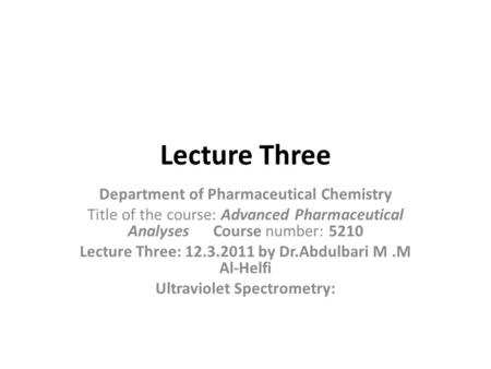 Lecture Three Department of Pharmaceutical Chemistry Title of the course: Advanced Pharmaceutical Analyses Course number: 5210 Lecture Three: 12.3.2011.